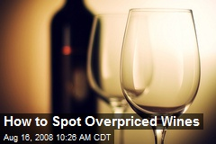 How to Spot Overpriced Wines