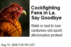 Cockfighting Fans in La. Say Goodbye