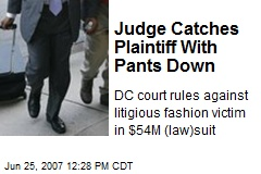 Judge Catches Plaintiff With Pants Down