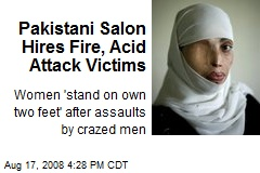 Pakistani Salon Hires Fire, Acid Attack Victims