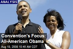 Convention's Focus: All-American Obama