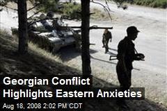Georgian Conflict Highlights Eastern Anxieties