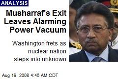Musharraf's Exit Leaves Alarming Power Vacuum