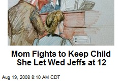 Mom Fights to Keep Child She Let Wed Jeffs at 12