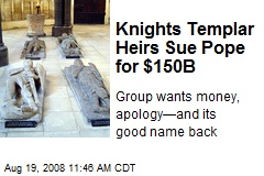Knights Templar Heirs Sue Pope for $150B