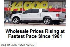 Wholesale Prices Rising at Fastest Pace Since 1981