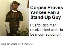 Corpse Proves Yankee Fan a Stand-Up Guy