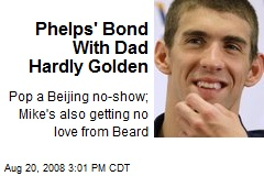Phelps' Bond With Dad Hardly Golden