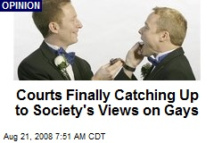 Courts Finally Catching Up to Society's Views on Gays