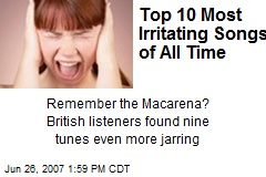 Top 10 Most Irritating Songs of All Time