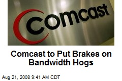 Comcast to Put Brakes on Bandwidth Hogs