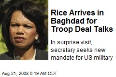 Rice Arrives in Baghdad for Troop Deal Talks
