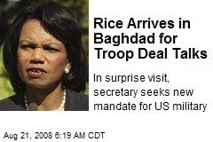 Rice Arrives in Baghdad for Troop Deal Talks