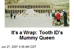 It's a Wrap: Tooth ID's Mummy Queen