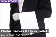 Waiter Serves It Up in Tell-All