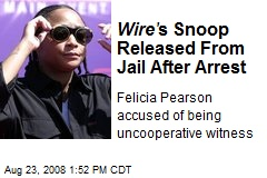Wire' s Snoop Released From Jail After Arrest