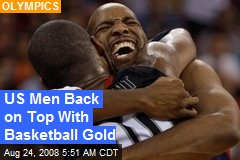 US Men Back on Top With Basketball Gold