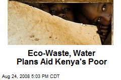 Eco-Waste, Water Plans Aid Kenya's Poor