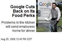 Google Cuts Back on Its Food Perks