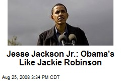 Jesse Jackson Jr.: Obama's Like Jackie Robinson