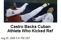 Castro Backs Cuban Athlete Who Kicked Ref