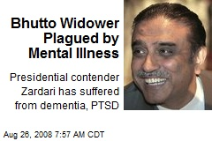 Bhutto Widower Plagued by Mental Illness