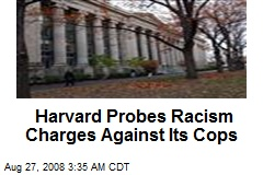 Harvard Probes Racism Charges Against Its Cops