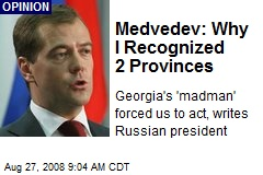 Medvedev: Why I Recognized 2 Provinces