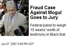 Fraud Case Against Mogul Goes to Jury