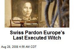 Swiss Pardon Europe's Last Executed Witch