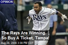 The Rays Are Winning. So Buy A Ticket, Tampa!