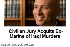 Civilian Jury Acquits Ex-Marine of Iraqi Murders