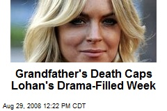 Grandfather's Death Caps Lohan's Drama-Filled Week