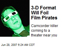 3-D Format Will Foil Film Pirates