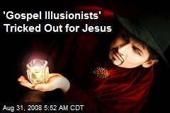 'Gospel Illusionists' Tricked Out for Jesus