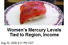 Women's Mercury Levels Tied to Region, Income