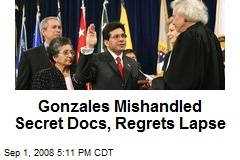 Gonzales Mishandled Secret Docs, Regrets Lapse