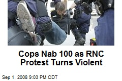Cops Nab 100 as RNC Protest Turns Violent