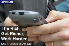 The Rich Get Richer, Work Harder