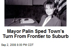Mayor Palin Sped Town's Turn From Frontier to Suburb