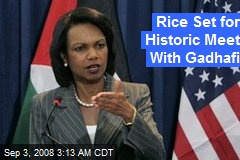 Rice Set for Historic Meet With Gadhafi