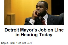 Detroit Mayor's Job on Line in Hearing Today
