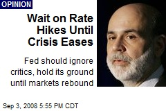 Wait on Rate Hikes Until Crisis Eases