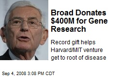 Broad Donates $400M for Gene Research