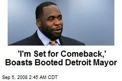 'I'm Set for Comeback,' Boasts Booted Detroit Mayor