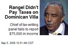 Rangel Didn't Pay Taxes on Dominican Villa