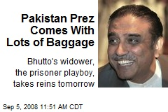 Pakistan Prez Comes With Lots of Baggage