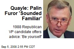 Quayle: Palin Furor 'Sounded Familiar'