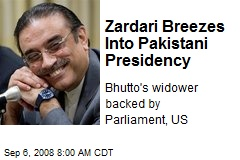 Zardari Breezes Into Pakistani Presidency