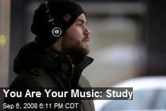 You Are Your Music: Study